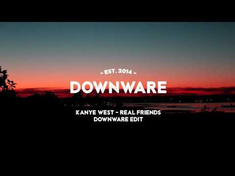 Kanye West - Real Friends (downware edit)