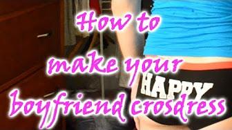 How to feminize your boyfriend