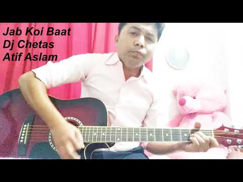 Jab Koi Baat - Dj Chetas | Atif Aslam , shirley setia | Guitar Cover | Chords and Strumming