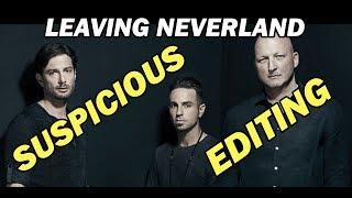 LEAVING NEVERLAND's suspicious editing