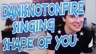 Danisnotonfire / Daniel Howell Singing Shape Of You by Ed Sheeran - Nixx