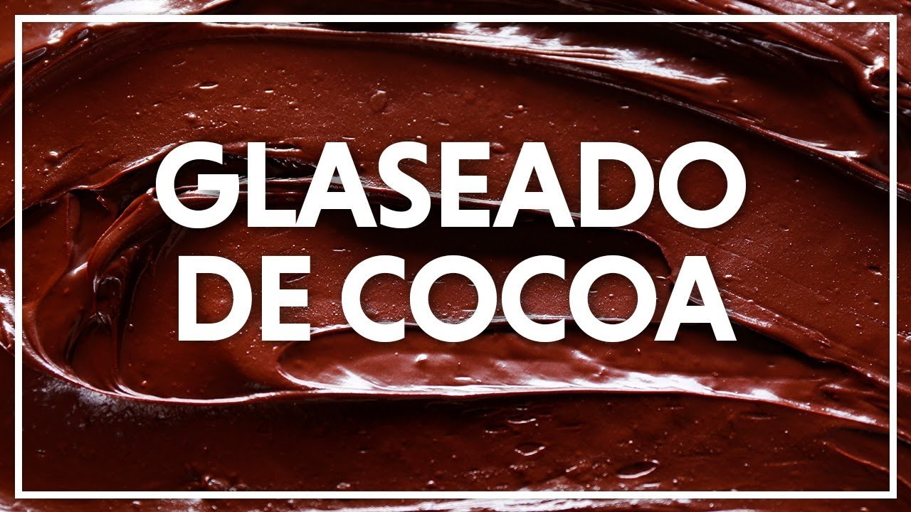 Glaseado De Cocoa Youtube