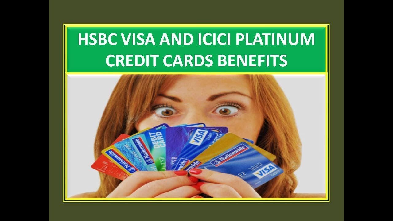 HSBC VISA AND ICICI PLATINUM CREDIT CARDS BENEFITS