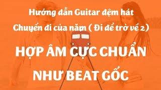Hướng dẫn guitar Chuyến đi của năm(Đi để trở về 2) cực chuẩn hợp âm (p2)