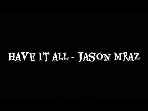 Have it all - Jason Mraz (lyric)