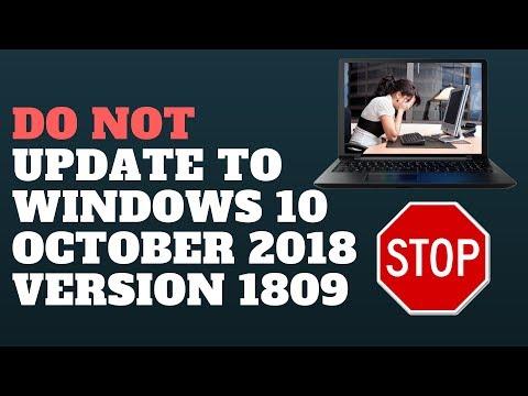 DO NOT Update to Windows 10 October 2018 Version 1809