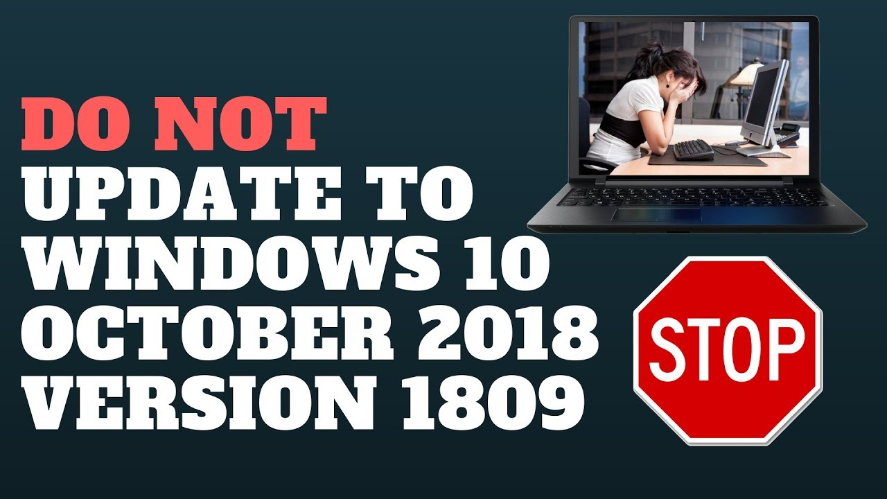 DO NOT Update to Windows 10 October 2018 Version 1809