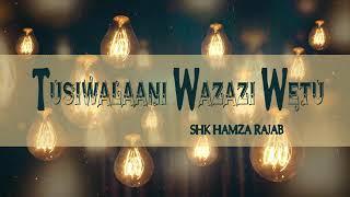 Sheikh Hamza Rajab - TusiwaLaani  wazazi wetu