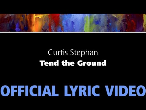 Tend the Ground – Curtis Stephan [Official Lyric Video]