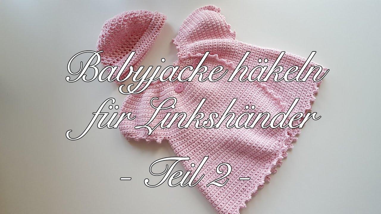 Babyjacke häkeln Anleitung für Linkshänder - Teil 2 - YouTube