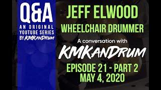 The Wheelchair Drummer (Jeff Elwood) Interview Episode 21: Part 2 - Q&A w/ KMKanDrum