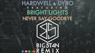 Hardwell & Dyro ft. Bright Lights - Never Say Goodbye (BIG5T4N Remix) [PNG Music 2018]