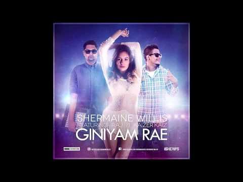 Giniyam Rae - Shermaine Willis Ft. Iraj & Kaizer