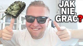 JAK NIE GRAĆ? - World of Tanks