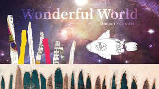 Wonderful World / Official Animation Movie / SHIHORI x eri's Art