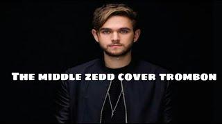 The middle  (Zedd cover trombon)