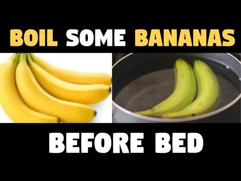 BOIL Some BANANAS Before Bed And You Will Not Believe WHAT HAPPENS The Next Day!