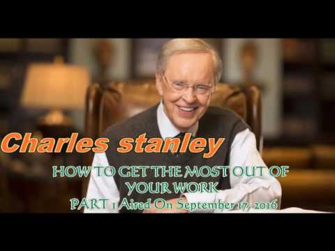 Charles stanley sermons: HOW TO GET THE MOST OUT OF YOUR WORK- 09/17, 2016| Charles stanley video