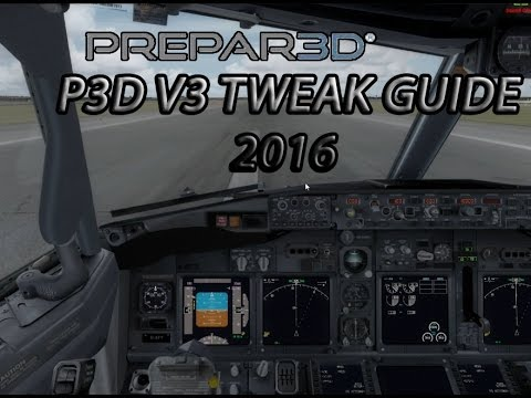 Prepar3D V3 Tweak Guide 2016| Better performance ( +20FPS Gain)