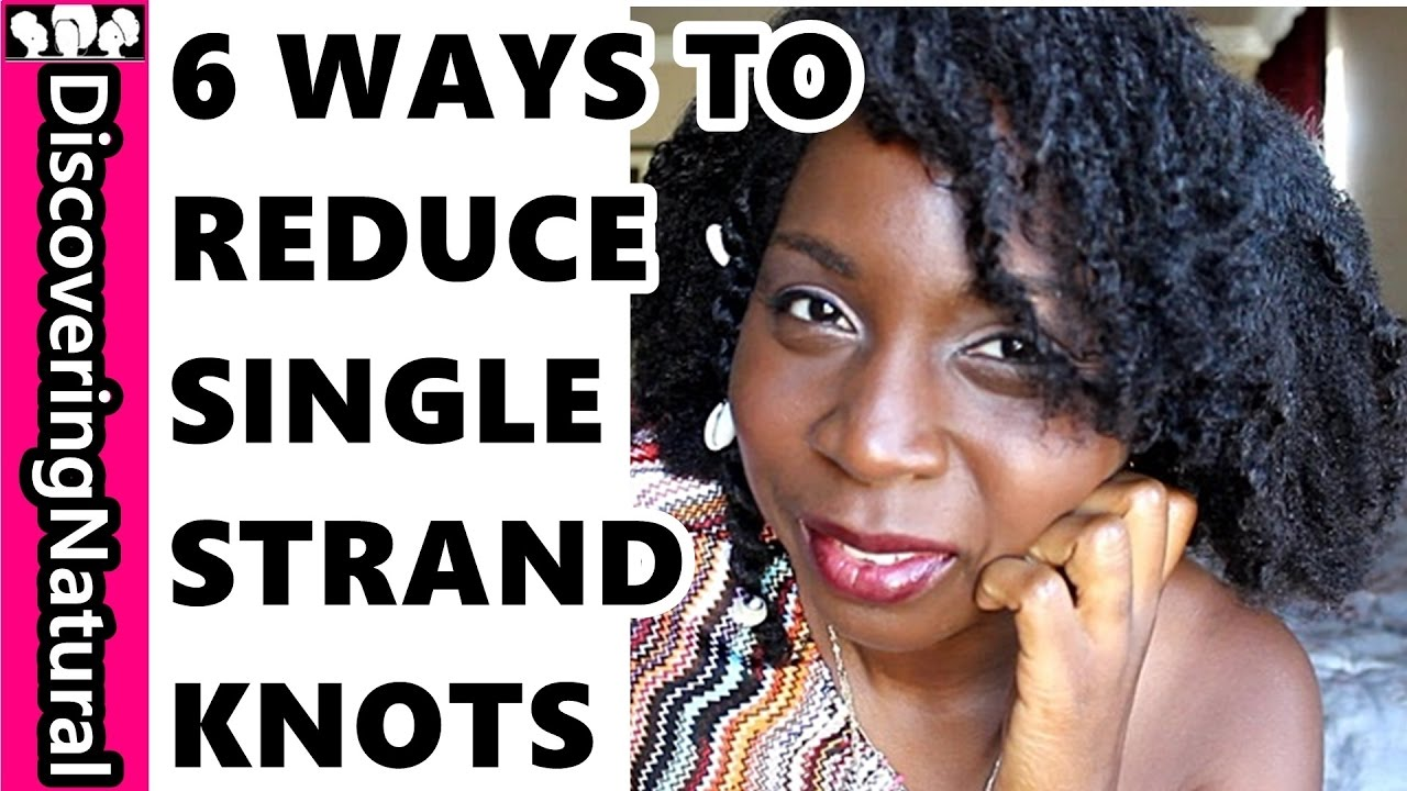 How To Prevent Single Strand Knots Natural Hair