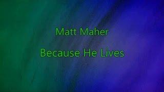 Because He Lives (Amen) - Matt Maher (lyrics on screen) HD