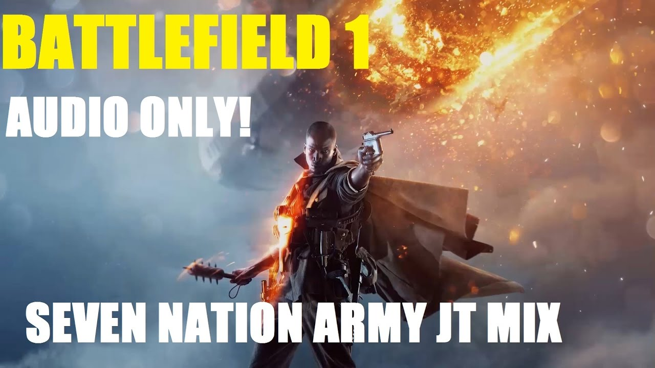 Battlefield 1 (Seven Nation Army JT Mix) AUDIO ONLY! - YouTube