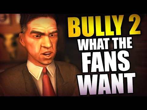 BULLY 2 - WHAT THE FANS WANT