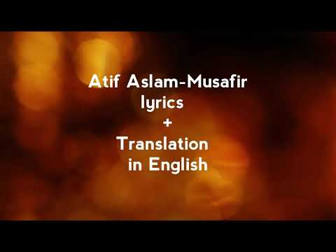Atif Aslam-Musafir Lyrics + Translation In English