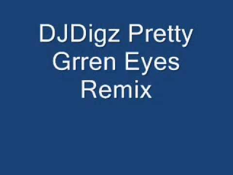 DJ-Digz MiNi-MiX-MaYhEm, Pretty Green Eyes