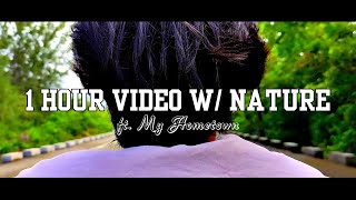 ONE HOUR VIDEO WITH NATURE ft. My Hometown
