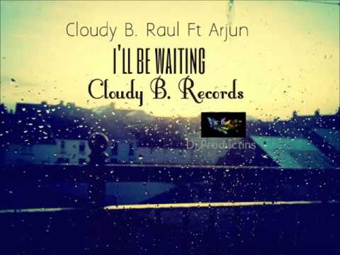 Cloudy B  Raul Ft arjun - i'll be waiting