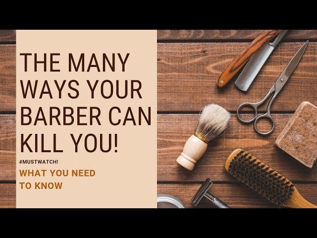 The Many Ways Your Barber Can Kill You! (Must Watch!) - What You Need To Know