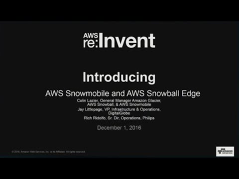 AWS re:Invent 2016: NEW LAUNCH! Introducing AWS Snowball Edge and AWS Snowmobile (STG214)