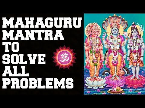 MAHAGURU MANTRA TO SOLVE ALL PROBLEMS: 5 TIMES : VERY POWERFUL