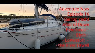Adventure Now. Episode 16. Sailing yacht Altor of Down. Peterhead, Blyth, Lowestoft and River Orwell