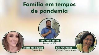 Família em tempos de pandemia - Escola Dominical   17/Mai/2020