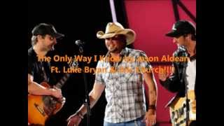 The Only Way I Know by Jason Aldean ft. Luke Bryan and Eric Church Lyrics