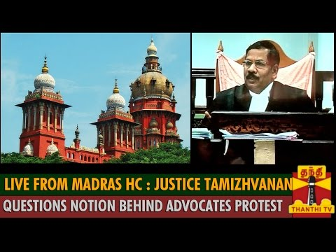 Live from Madras High Court : Justice Tamizhvanan questions notion behind Advocates Protest