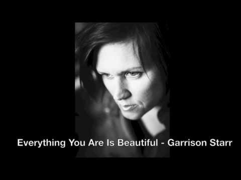 Garrison Starr  Everything You Are Is Beautiful