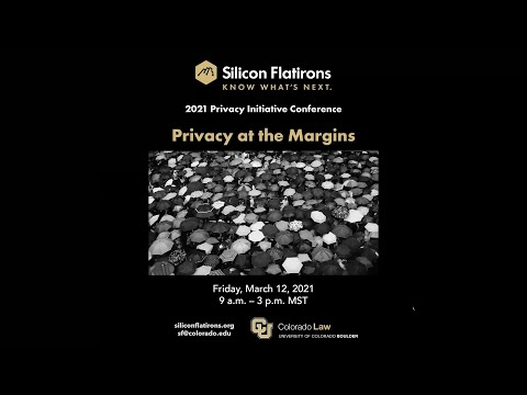 2021 Privacy Initiative Conference | Privacy at the Margins : Panel 2 and Keynote