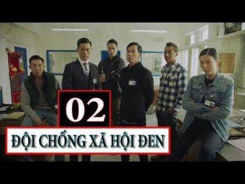 Đội Chống Xã Hội Đen (Thuyết Minh, Phim Hồng Kông 2017) - Tập 2
