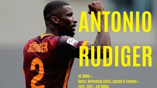 ANTONIO RUDIGER • AS ROMA • Goals, Defending Skills, Assists & Tackles • 2015 -2017 • HD 1080p