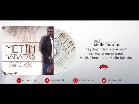 Metin Karataş - Beydağından Yol Aşarım - (Ene-l Aşk / 2007 Official Video)