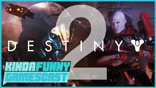 Destiny 2: The Good and The Bad - Kinda Funny Gamescast Ep. 135
