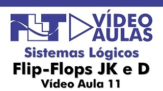 Sistemas Lógicos - Flip-flop J-k, Flip-flop D e Entradas Assíncronas - Vídeo Aula 11