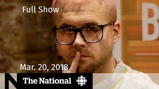 Watch The National for Tuesday March 20, 2018 - Cambridge Analytica, Saudi Prince, #MeToo
