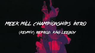 Meek Mill - Intro (Championships) Keymix