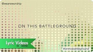 New Wine Worship - On This Battleground  (Lyric Video)