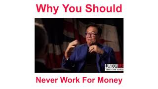 Why You Should NEVER Work For Money - Robert Kiyosaki | London Real