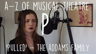 || A-Z of Musical Theatre || Pulled || The Addams Family ||